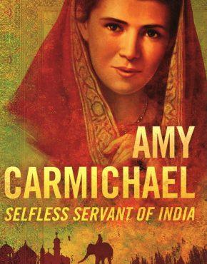 Amy Carmichael ~ Selfless Servant of India