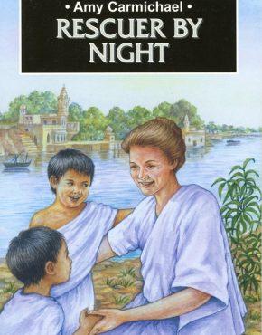 Amy Carmichael ~ Rescuer by Night